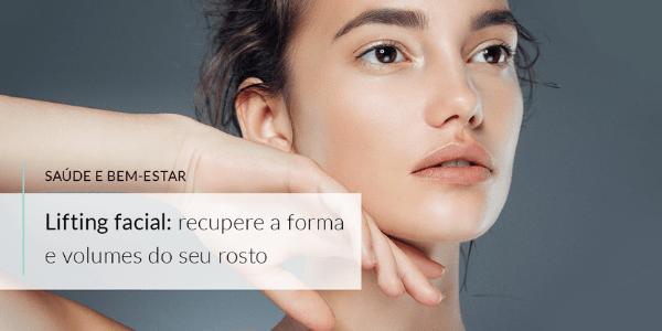 Lifting facial: recupere a forma e o volume do seu rosto