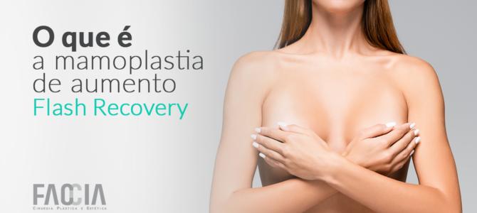 Mamoplastia de Aumento Flash Recovery – recuperação fácil e rápida